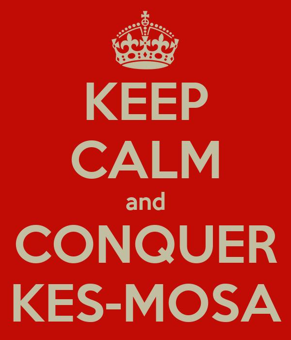 KEEP CALM and CONQUER KES-MOSA