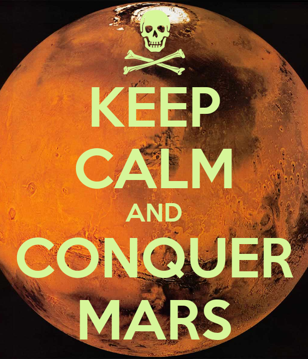 KEEP CALM AND CONQUER MARS