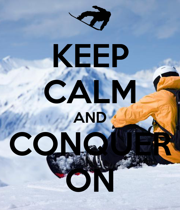 KEEP CALM AND CONQUER ON