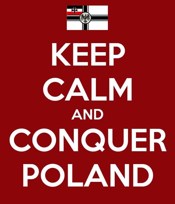 KEEP CALM AND CONQUER POLAND