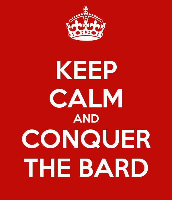 KEEP CALM AND CONQUER THE BARD