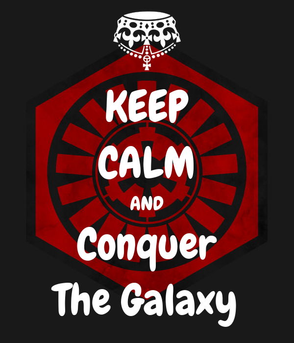 KEEP CALM AND Conquer The Galaxy