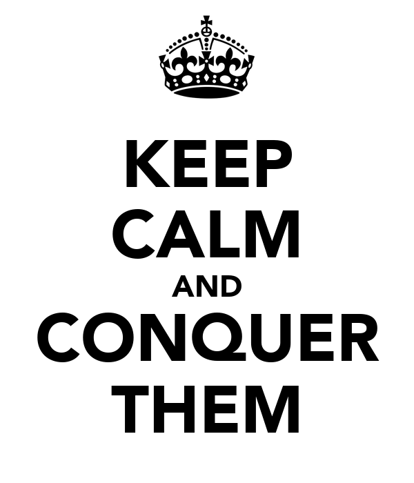 KEEP CALM AND CONQUER THEM