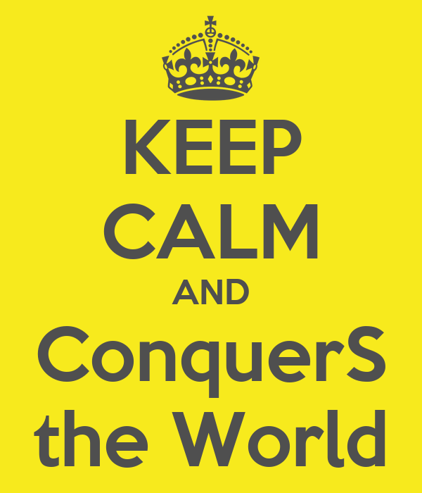 KEEP CALM AND ConquerS the World
