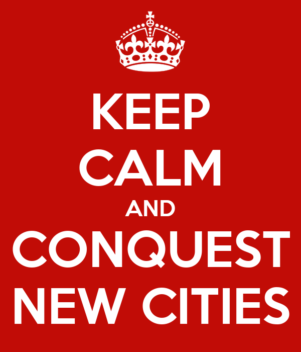 KEEP CALM AND CONQUEST NEW CITIES