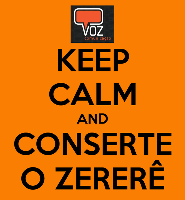 KEEP CALM AND CONSERTE O ZERERÊ