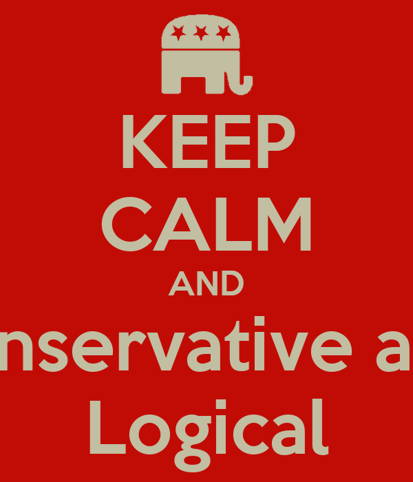 KEEP CALM AND Conservative and  Logical