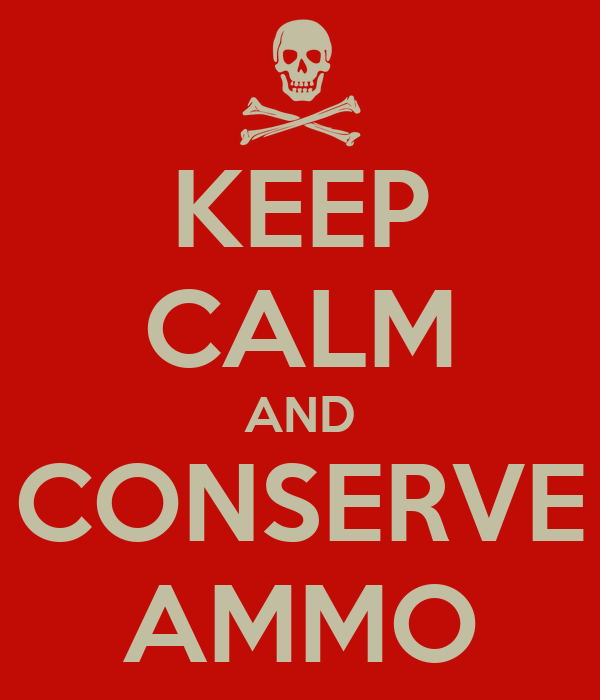 KEEP CALM AND CONSERVE AMMO