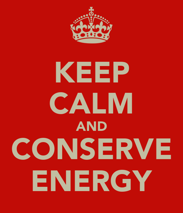 KEEP CALM AND CONSERVE ENERGY