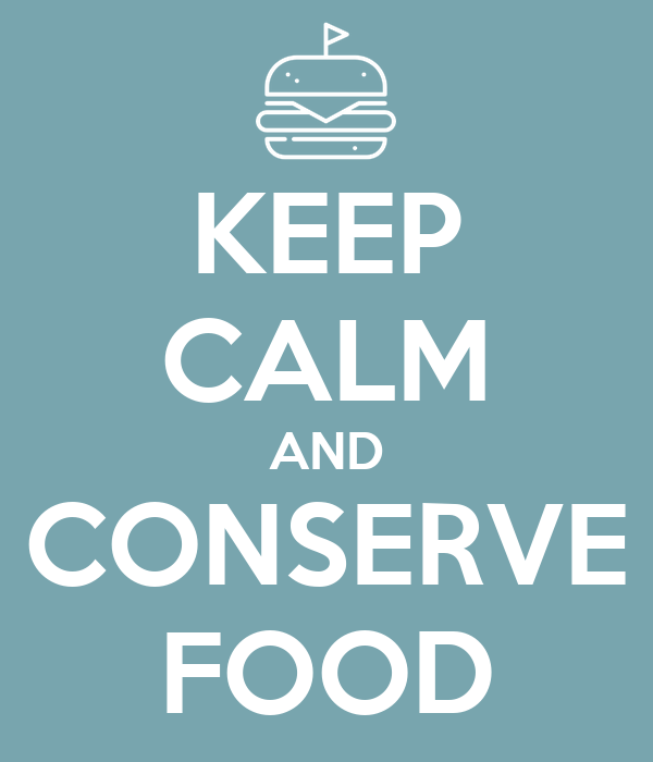 KEEP CALM AND CONSERVE FOOD