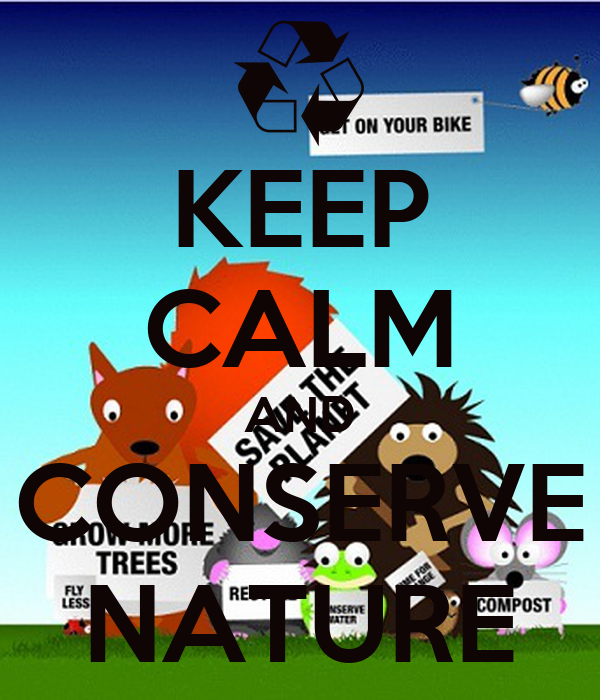 KEEP CALM AND CONSERVE NATURE