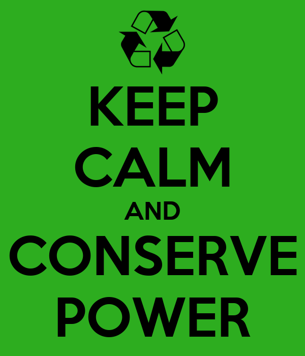 KEEP CALM AND CONSERVE POWER