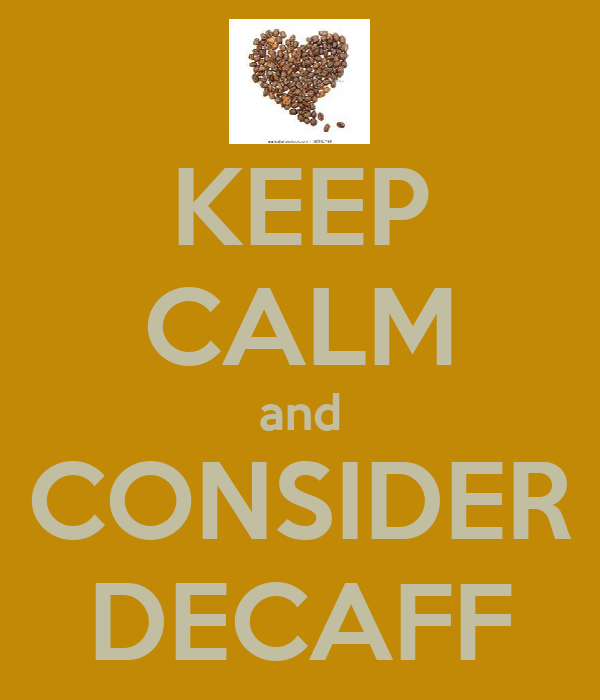 KEEP CALM and CONSIDER DECAFF