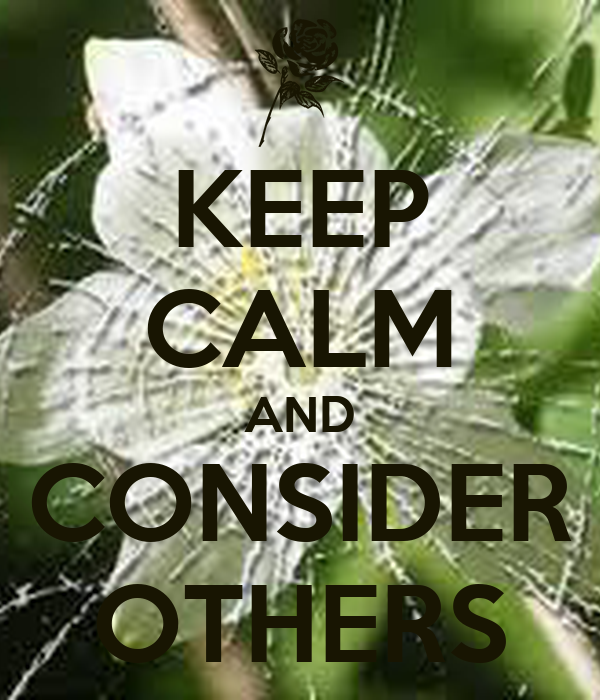 KEEP CALM AND CONSIDER OTHERS