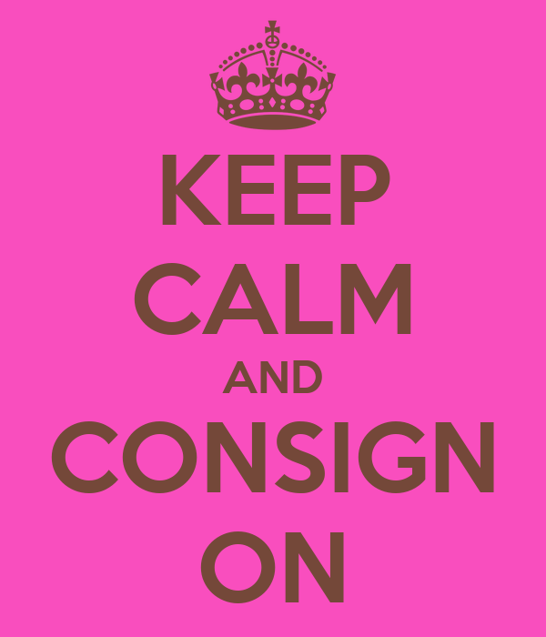 KEEP CALM AND CONSIGN ON