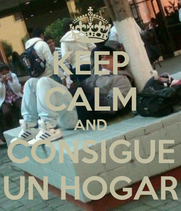 KEEP CALM AND CONSIGUE UN HOGAR