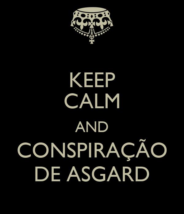 KEEP CALM AND CONSPIRAÇÃO DE ASGARD