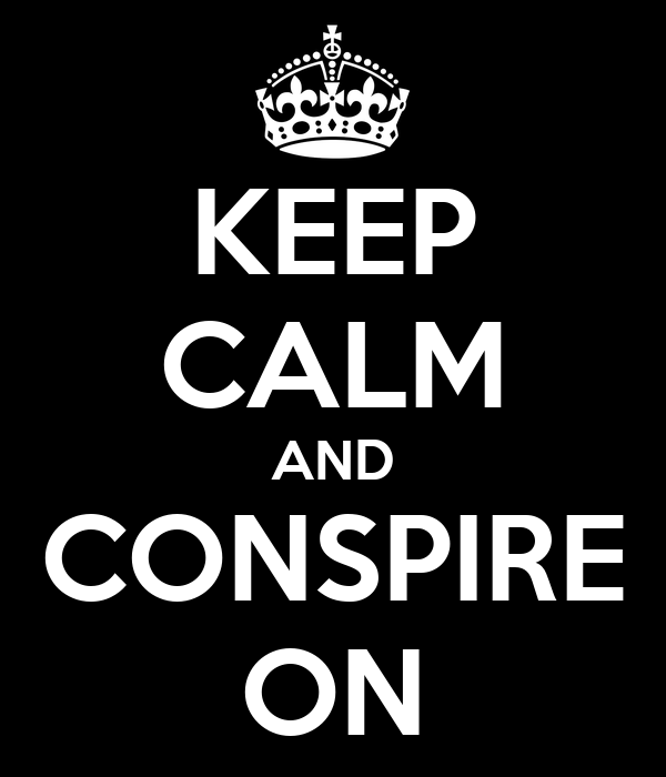 KEEP CALM AND CONSPIRE ON