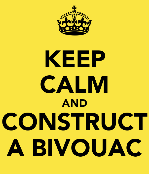 KEEP CALM AND CONSTRUCT A BIVOUAC
