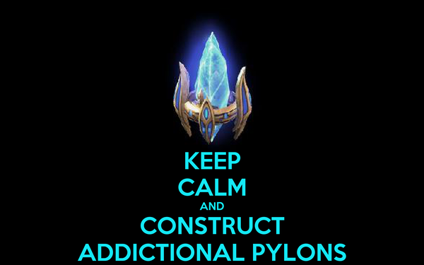 KEEP CALM AND CONSTRUCT ADDICTIONAL PYLONS