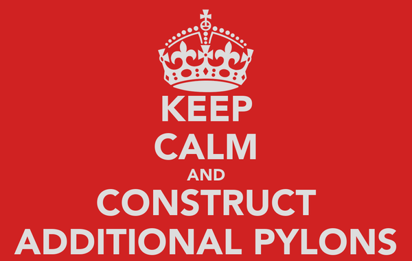 KEEP CALM AND CONSTRUCT ADDITIONAL PYLONS