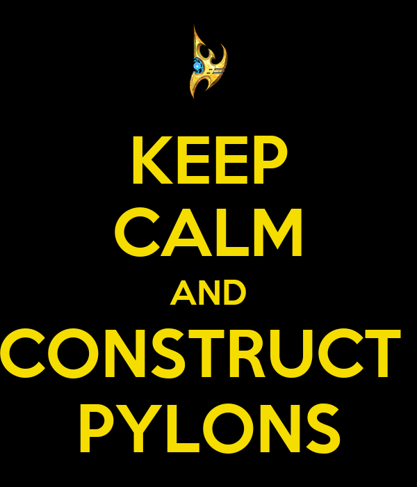 KEEP CALM AND CONSTRUCT  PYLONS