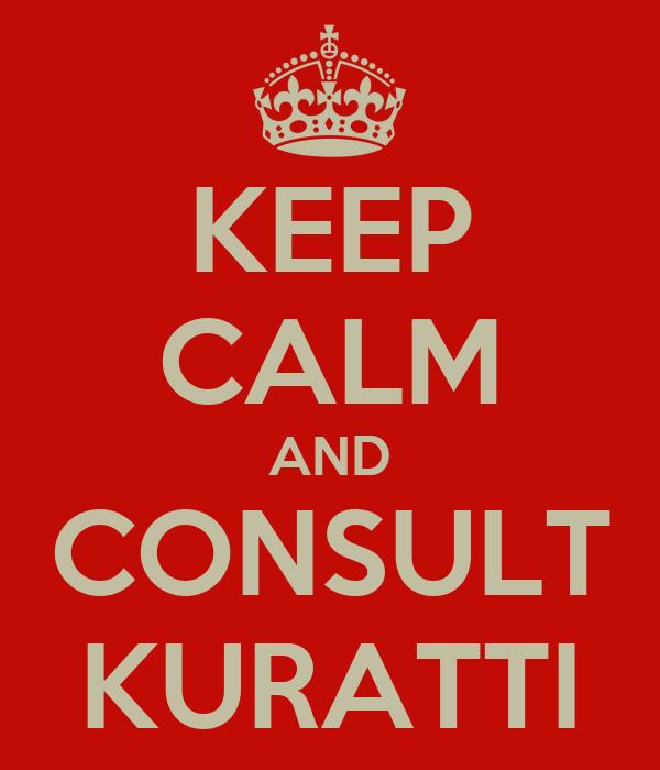 KEEP CALM AND CONSULT KURATTI