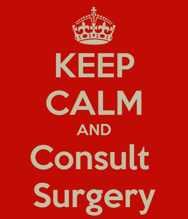 KEEP CALM AND Consult  Surgery