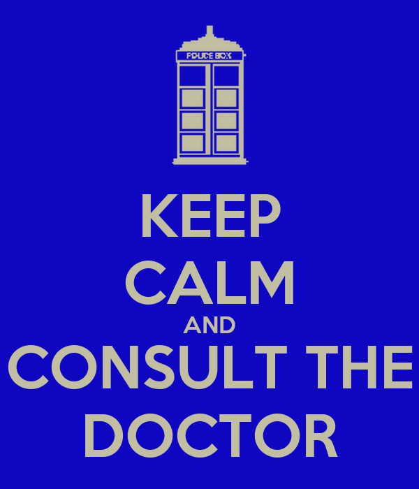 KEEP CALM AND CONSULT THE DOCTOR