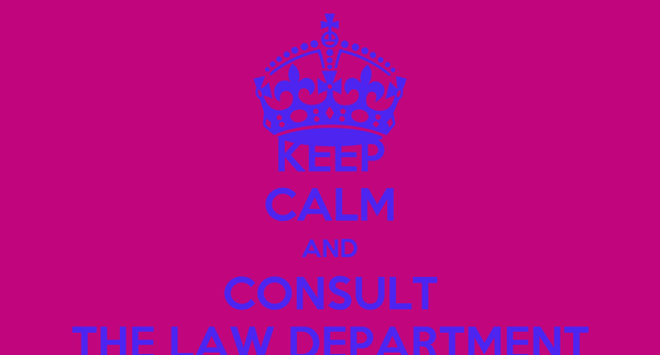 KEEP CALM AND CONSULT THE LAW DEPARTMENT