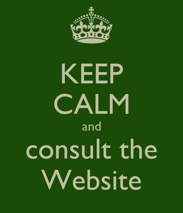 KEEP CALM and consult the Website