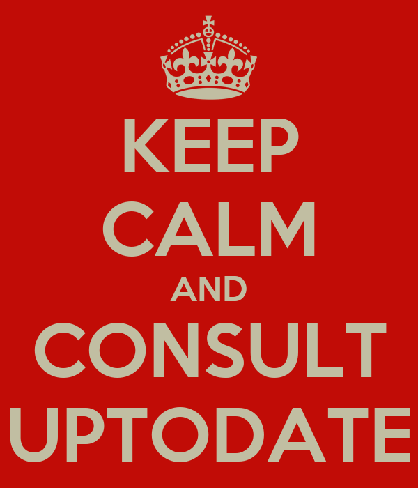 KEEP CALM AND CONSULT UPTODATE