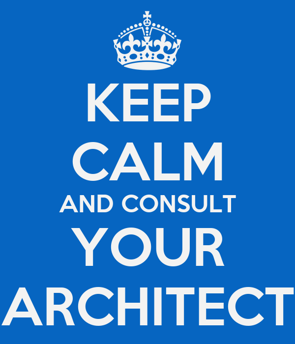 KEEP CALM AND CONSULT YOUR ARCHITECT