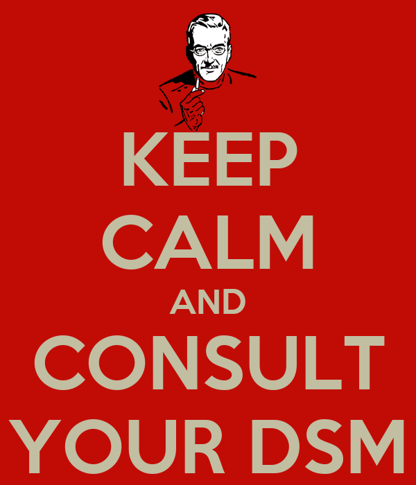 KEEP CALM AND CONSULT YOUR DSM