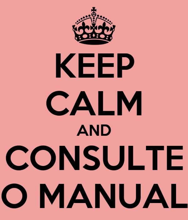 KEEP CALM AND CONSULTE O MANUAL
