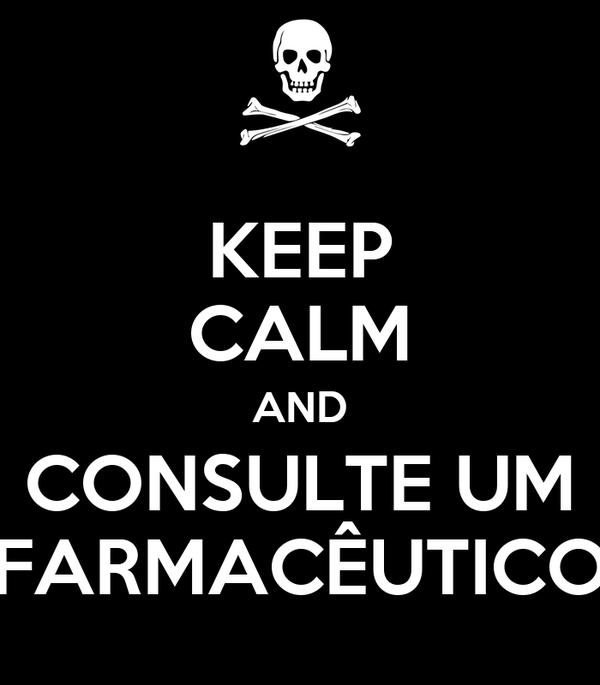 KEEP CALM AND CONSULTE UM FARMACÊUTICO