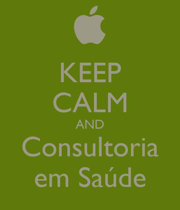KEEP CALM AND Consultoria em Saúde