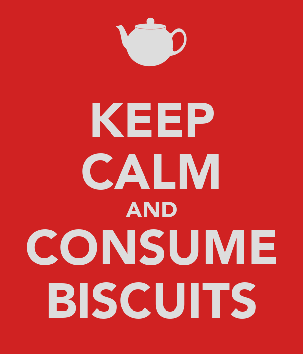 KEEP CALM AND CONSUME BISCUITS
