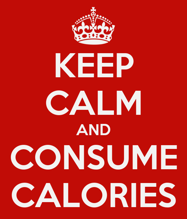 KEEP CALM AND CONSUME CALORIES