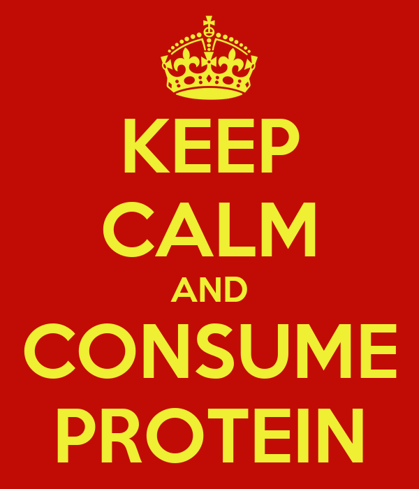KEEP CALM AND CONSUME PROTEIN