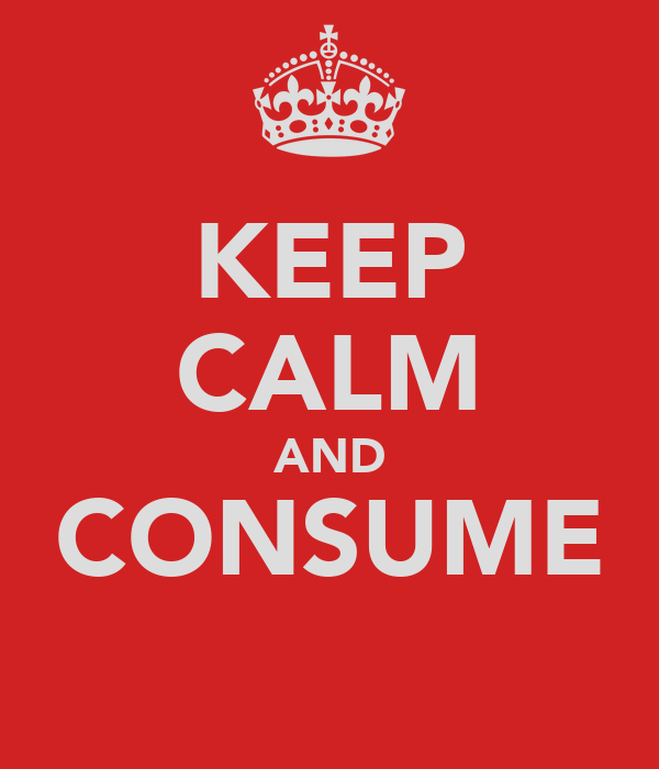KEEP CALM AND CONSUME