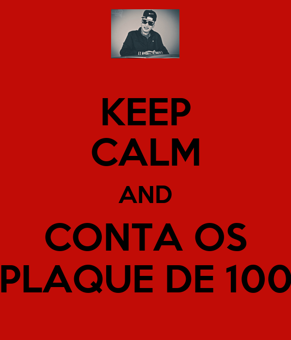KEEP CALM AND CONTA OS PLAQUE DE 100
