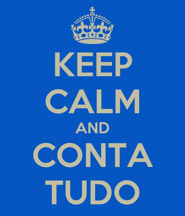 KEEP CALM AND CONTA TUDO