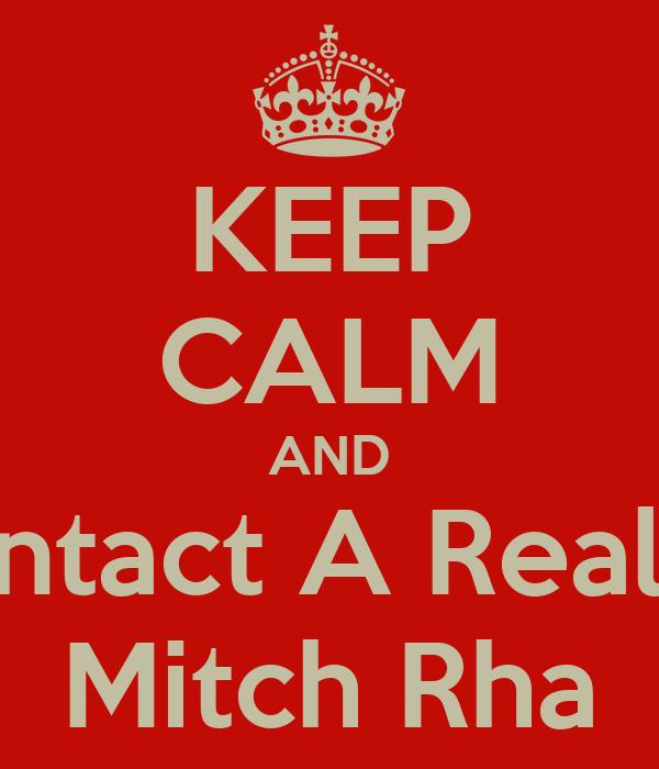 KEEP CALM AND Contact A Realtor Mitch Rha