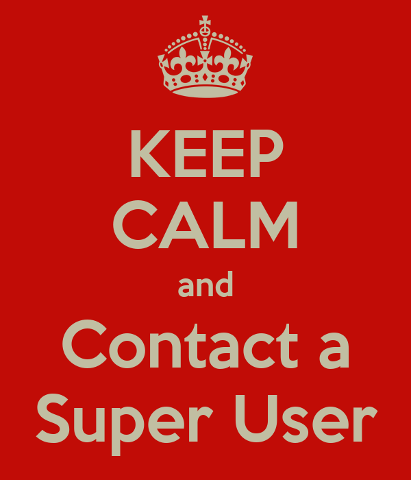 KEEP CALM and Contact a Super User