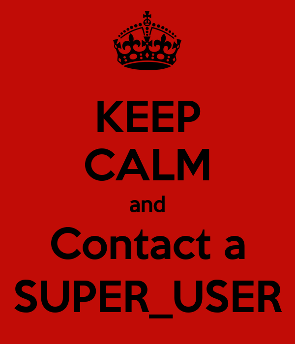 KEEP CALM and Contact a SUPER_USER