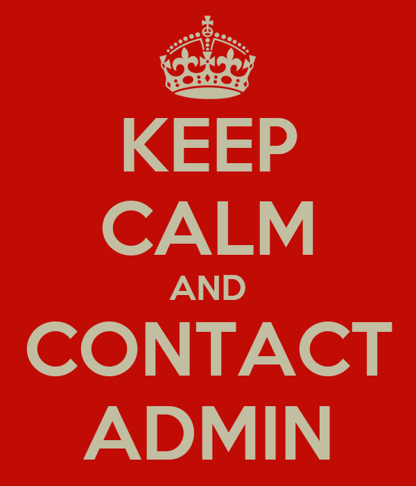 KEEP CALM AND CONTACT ADMIN