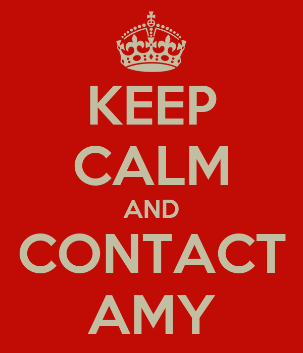 KEEP CALM AND CONTACT AMY