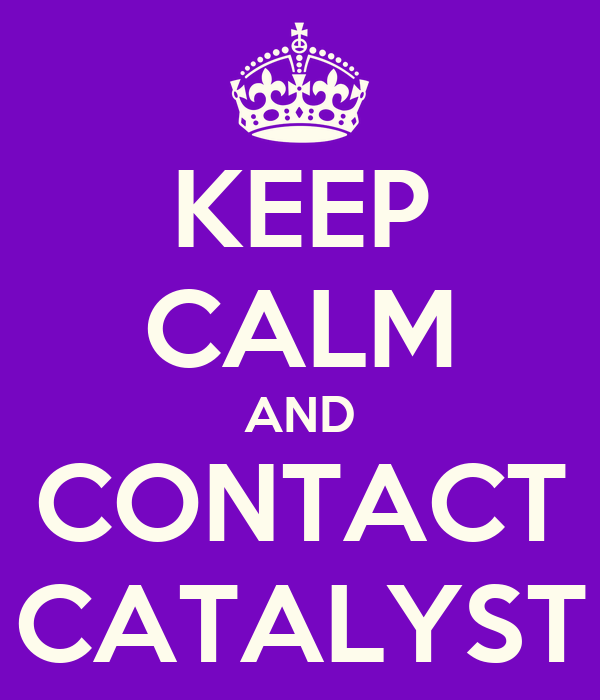 KEEP CALM AND CONTACT CATALYST