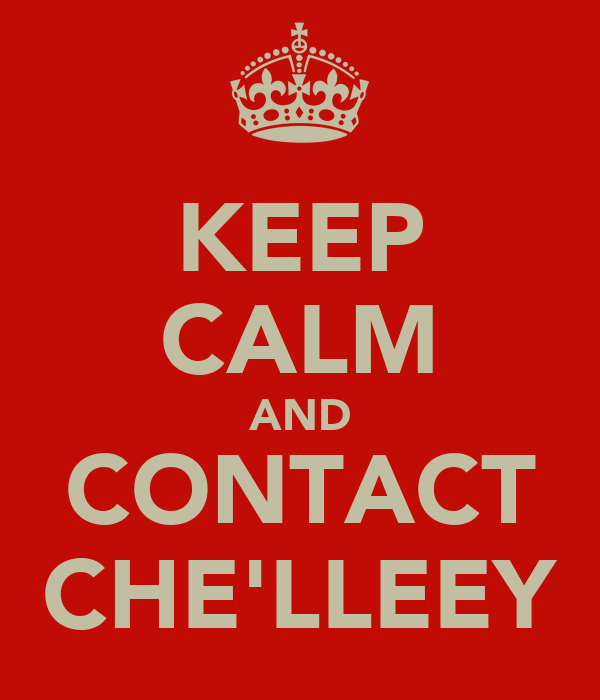 KEEP CALM AND CONTACT CHE'LLEEY